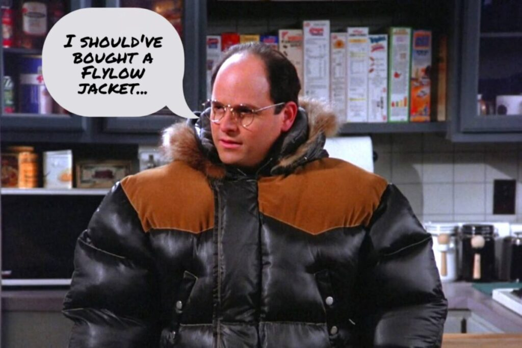 George Costanza from Seinfeld wears a very puffy coat, noting he would prefer a Flylow